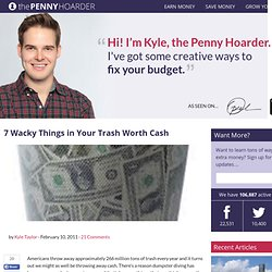 7 Wacky Things in Your Trash Worth Cash