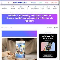 Waffle : Samsung se lance dans le réseau social collaboratif en forme de gaufre