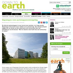 Wageningen: trots op belangenverstrengeling - Down To Earth Magazine