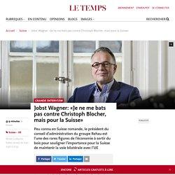 Jobst Wagner: «Je ne me bats pas contre Christoph Blocher, mais pour la Suisse» - Le Temps