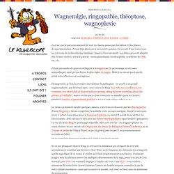 Le klariscope: Wagneralgie, ringopathie, théoptose, wagnoplexie