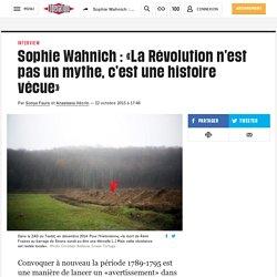 «La Révolution n'est pas un mythe, c'est une histoire vécue» — Sophie Wahnich