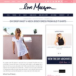 ...love Maegan: Drop Waist V-neck T-shirt Dress DIY Fashion+Home+Lifestyle Blog
