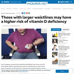 Those with larger waistlines may have a higher risk of vitamin D deficiency