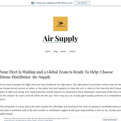 Your Fleet Is Waiting and a Global Team Is Ready To Help: Choose Drone Distributor Air-Supply – Air Supply