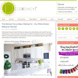 The Moment You've Been Waiting For...Our White Kitchen Makeover Reveal!! - Decorchick! ®