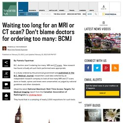 Waiting too long for an MRI or CT scan? Don't blame doctors for ordering too many: BCMJ