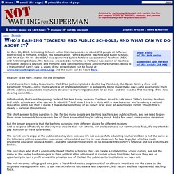 NOT Waiting for Superman : Issues/Who's bashing teachers and public schools, and what can we do about it?