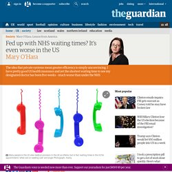 Fed up with NHS waiting times? It's even worse in the US