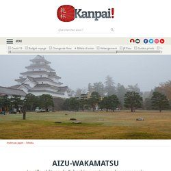 Aizu-Wakamatsu - La ville-château de Fukushima au temps des samouraïs