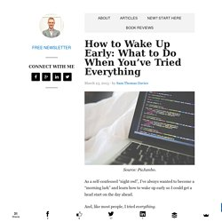 How to Wake Up Early: What to Do When You've Tried Everything