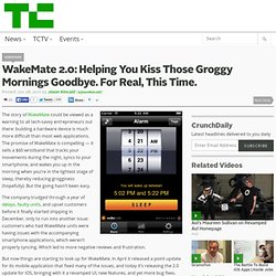 WakeMate 2.0: Helping You Kiss Those Groggy Mornings Goodbye. For Real, This Time.