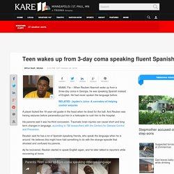 Teen wakes up from 3-day coma speaking fluent Spanish