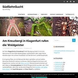 Am Kreuzbergl in Klagenfurt rufen die Waldgeister – SüdSehnSucht