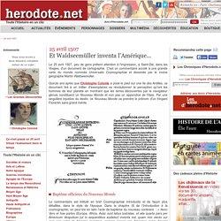 25 avril 1507 - Et Waldseemüller inventa l'Amérique... - Herodote.net