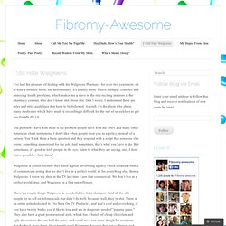 I Still Hate Walgreens « Fibromy-Awesome