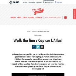 Walk the line : Cap sur L'Atlas!