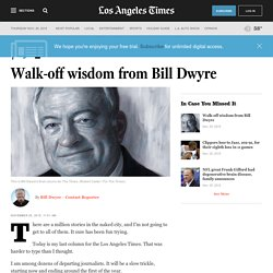 Walk-off wisdom from Bill Dwyre