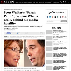 "Scott Walker's ""Sarah Palin"" problem: What's really behind his media hostility"