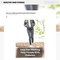 How Can Walking Help People With Diabetes?