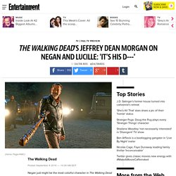 The Walking Dead star Jeffrey Dean Morgan describes Negan and Lucille