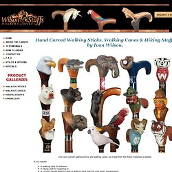 WILSON STAFFS WALKING STICKS custom, hand carved sticks and cane