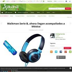 Walkman Serie B, ahora llegan acompañados a México