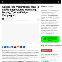 Google Ads Walkthrough: How To Set Up Succesful Re-Marketing, Display, Text And Video Campaigns