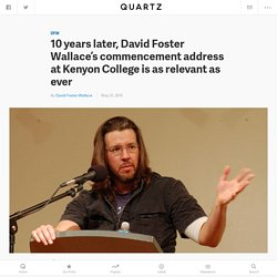 10 years later, David Foster Wallace's commencement address at Kenyon College is as relevant as ever — Quartz