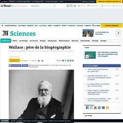 Wallace : père de la biogéographie