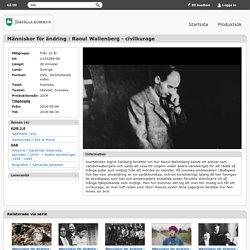 SLI.SE - Människor för ändring : Raoul Wallenberg - civilkurage