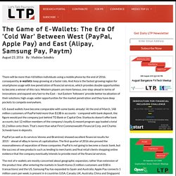 The Game of E-Wallets: The Era Of 'Cold War' Between West (PayPal, Apple Pay) and East (Alipay, Samsung Pay, Paytm)