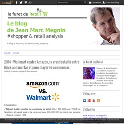 2014 : Wallmart contre Amazon, la vraie bataille entre Brick and mortar et pure player va commencer. -