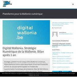 Digital Wallonia. Stratégie Numérique de la Wallonie. Bilan après 1 an
