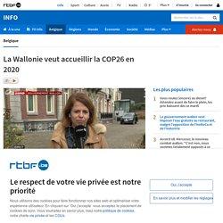 La Wallonie veut accueillir la COP26 en 2020