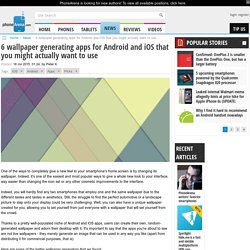 6 wallpaper generating apps for Android and iOS that you might actually want to use