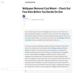 Wallpaper Removal Cost Miami – Check Out Few Sites Before You Decide On One