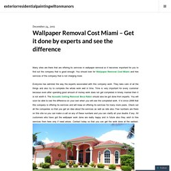 Wallpaper Removal Cost Miami – Get it done by experts and see the difference