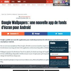Google Wallpapers : une nouvelle app de fonds d'écran pour Android