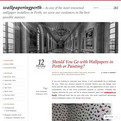 Should You Go with Wallpapers in Perth or Painting?