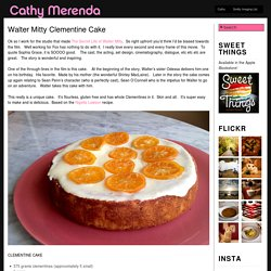 Walter Mitty Clementine Cake – Cathy Merenda