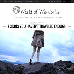 7 Signs you Haven't Traveled Enough