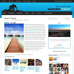 Dream Tripping | Wandermelon: The ultimate travel companion featuring news you can use by professional travel writers.