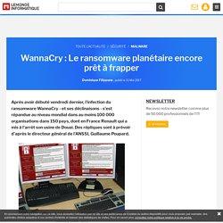 WannaCry : Le ransomware planétaire encore prêt à frapper