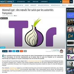 WannaCrypt : des nœuds Tor saisis par les autorités françaises