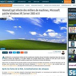 WannaCrypt infecte des milliers de machines, Microsoft patche Windows XP, Server 2003 et 8