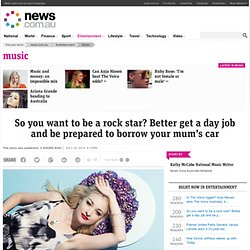 So you want to be a rock star? Better get a day job and be prepared to borrow your mum's car