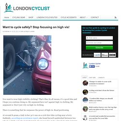 Want to cycle safely? Stop focusing on high vis!