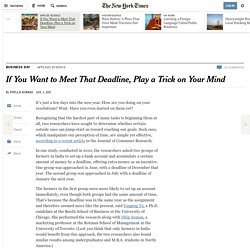 If You Want to Meet That Deadline, Play a Trick on Your Mind - NYTimes.com
