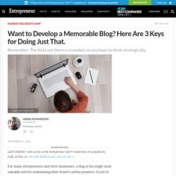 Want to Develop a Memorable Blog? Here Are 3 Keys for Doing Just That.